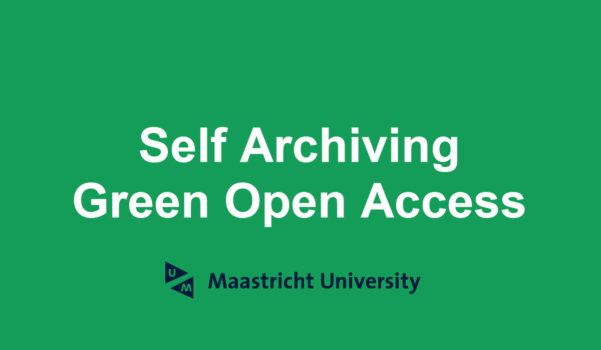 Self Archiving - Green Open Access - Maastricht University